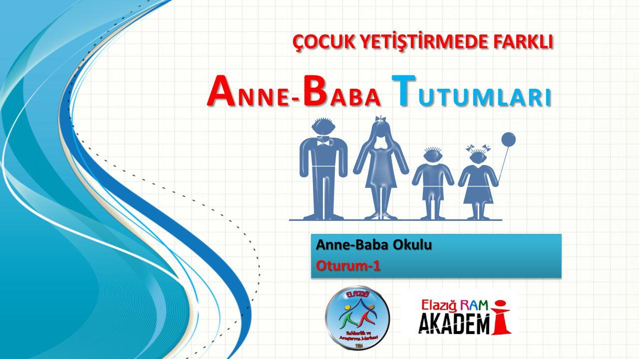 ÇOCUK YETİŞTİRMEDE FARKLI A NNE- B ABA T UTUMLARI Anne-Baba Okulu Oturum-1 Oturum-1