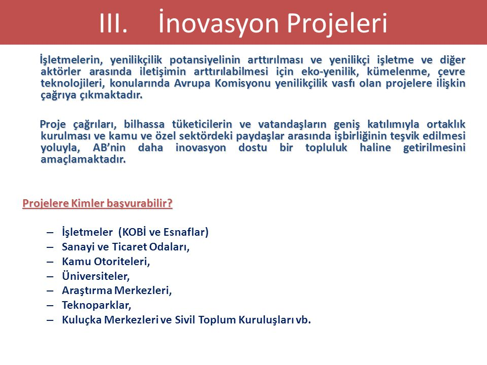 İNOVASYON PROJE BAŞVURULARI 15 III.İnovasyon Projeleri  Hangi projenin hangi tarih ve ne konuda yayınlanacağı YILLIK ÇALIŞMA PROGRAMLARINDA belirtilmektedir.