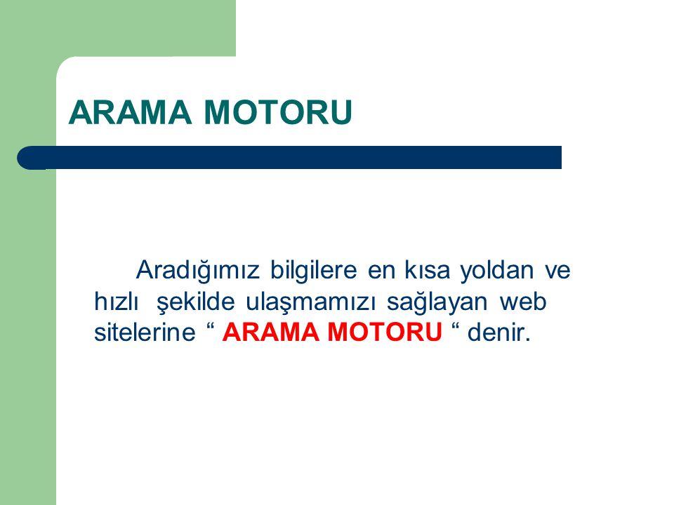 """ARAMA MOTORU Aradığımız bilgilere en kısa yoldan ve hızlı şekilde ulaşmamızı sağlayan web sitelerine """" ARAMA MOTORU """" denir."""