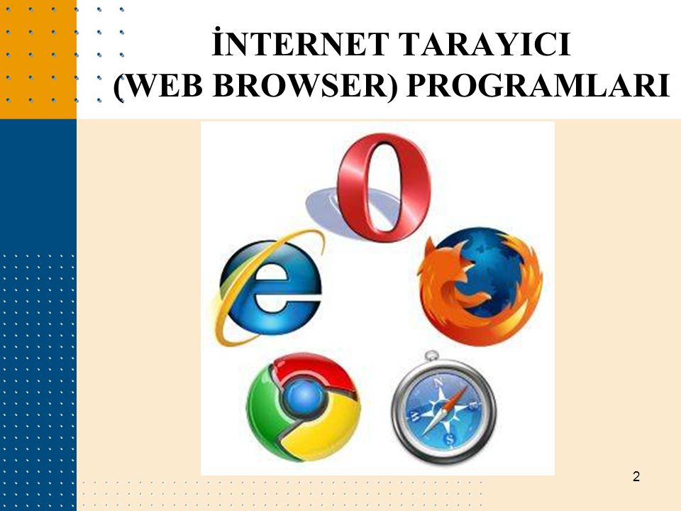 3 Web (internet) sayfalarını görüntülemek için kullanılan programlara (yazılımlara) internet tarayıcısı (Web Browser) denir.