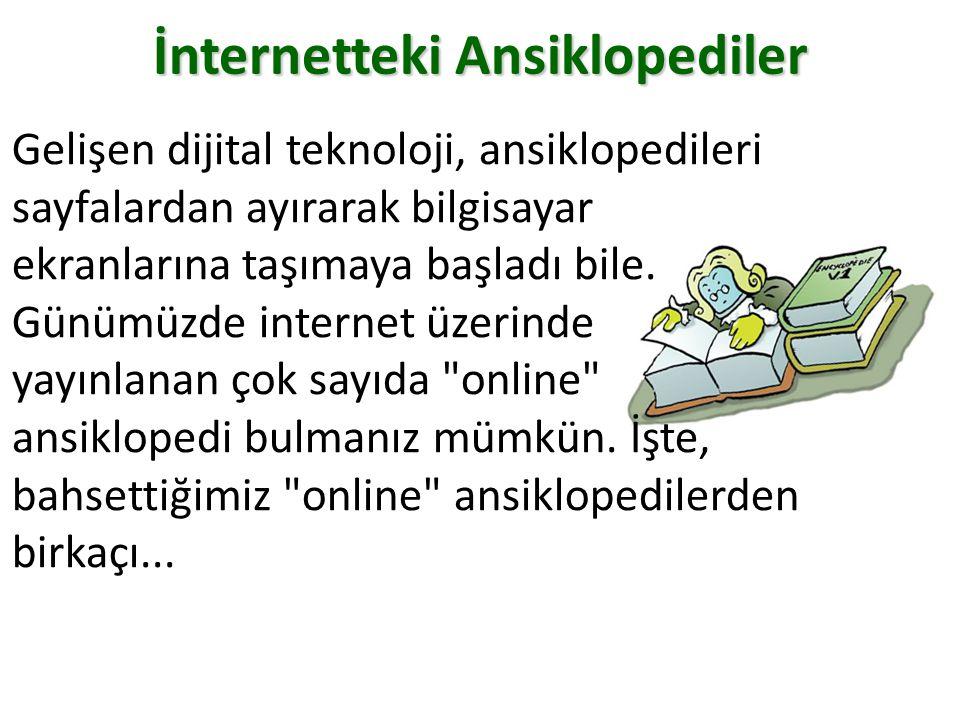 İnternetteki Ansiklopediler Gelişen dijital teknoloji, ansiklopedileri sayfalardan ayırarak bilgisayar ekranlarına taşımaya başladı bile. Günümüzde in