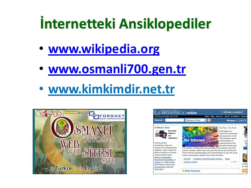 İnternetteki Ansiklopediler www.wikipedia.org www.osmanli700.gen.tr www.kimkimdir.net.tr
