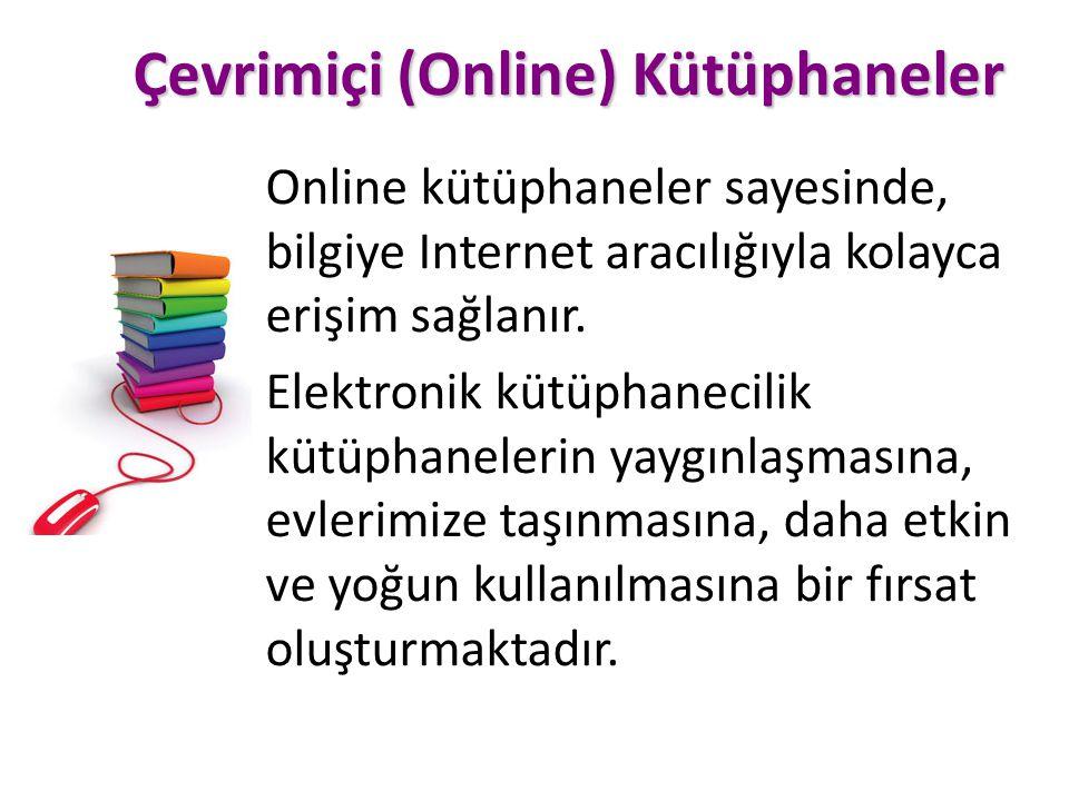 Çevrimiçi (Online) Kütüphaneler Online kütüphaneler sayesinde, bilgiye Internet aracılığıyla kolayca erişim sağlanır. Elektronik kütüphanecilik kütüph