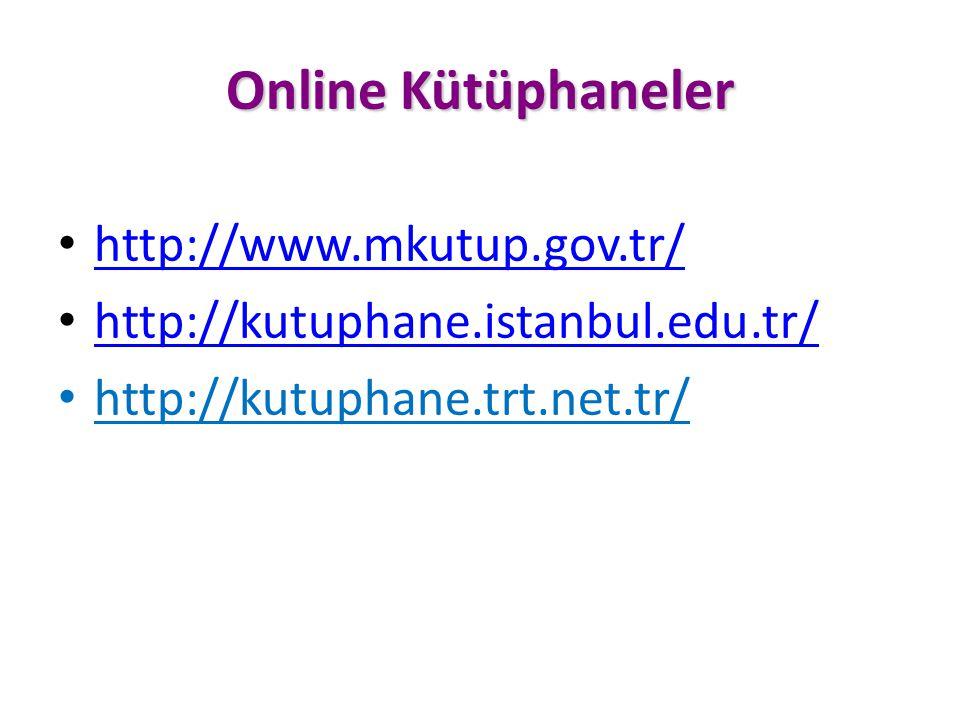 Online Kütüphaneler http://www.mkutup.gov.tr/ http://kutuphane.istanbul.edu.tr/ http://kutuphane.trt.net.tr/