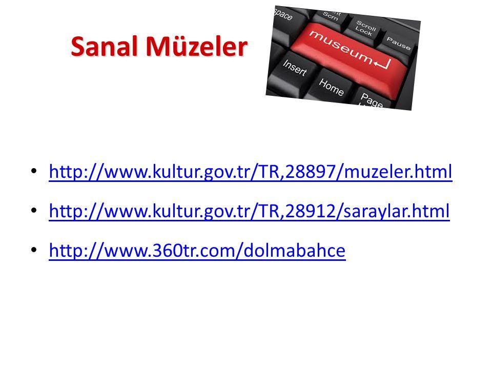 Sanal Müzeler Sanal Müzeler http://www.kultur.gov.tr/TR,28897/muzeler.html http://www.kultur.gov.tr/TR,28912/saraylar.html http://www.360tr.com/dolmab