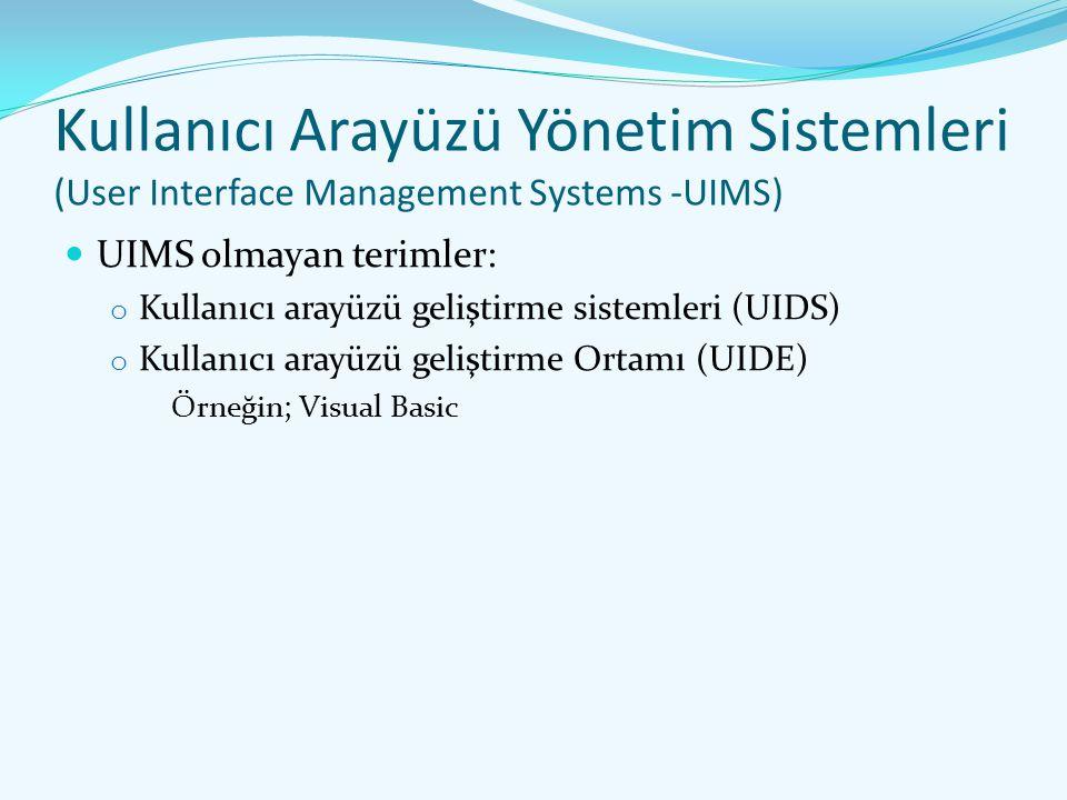 Kullanıcı Arayüzü Yönetim Sistemleri (User Interface Management Systems -UIMS) UIMS olmayan terimler: o Kullanıcı arayüzü geliştirme sistemleri (UIDS)