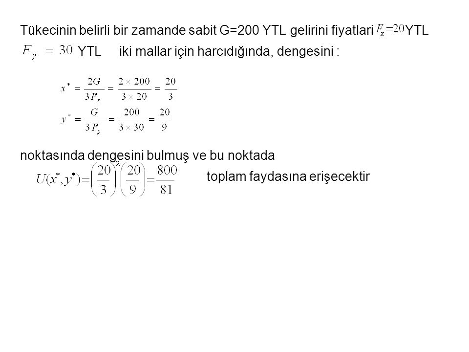 Tükecinin belirli bir zamande sabit G=200 YTL gelirini fiyatlari YTL YTL iki mallar için harcıdığında, dengesini : noktasında dengesini bulmuş ve bu n