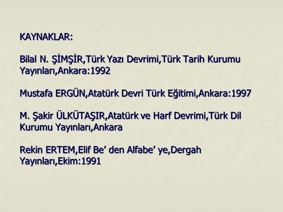 KAYNAKLAR: Bilal N. ŞİMŞİR,Türk Yazı Devrimi,Türk Tarih Kurumu Yayınları,Ankara:1992 Mustafa ERGÜN,Atatürk Devri Türk Eğitimi,Ankara:1997 M. Şakir ÜLK