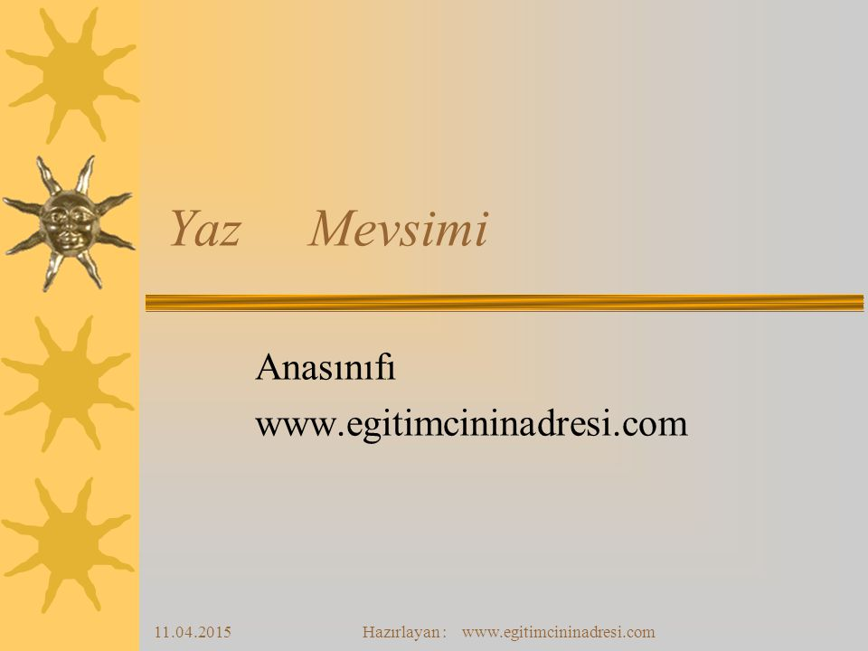 11.04.2015Hazırlayan : www.egitimcininadresi.com Yaz Mevsimi Anasınıfı www.egitimcininadresi.com
