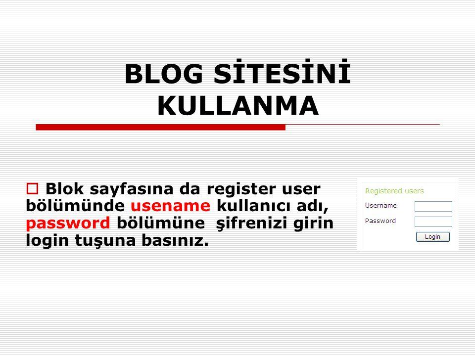  Blok sayfasına da register user bölümünde usename kullanıcı adı, password bölümüne şifrenizi girin login tuşuna basınız. BLOG SİTESİNİ KULLANMA