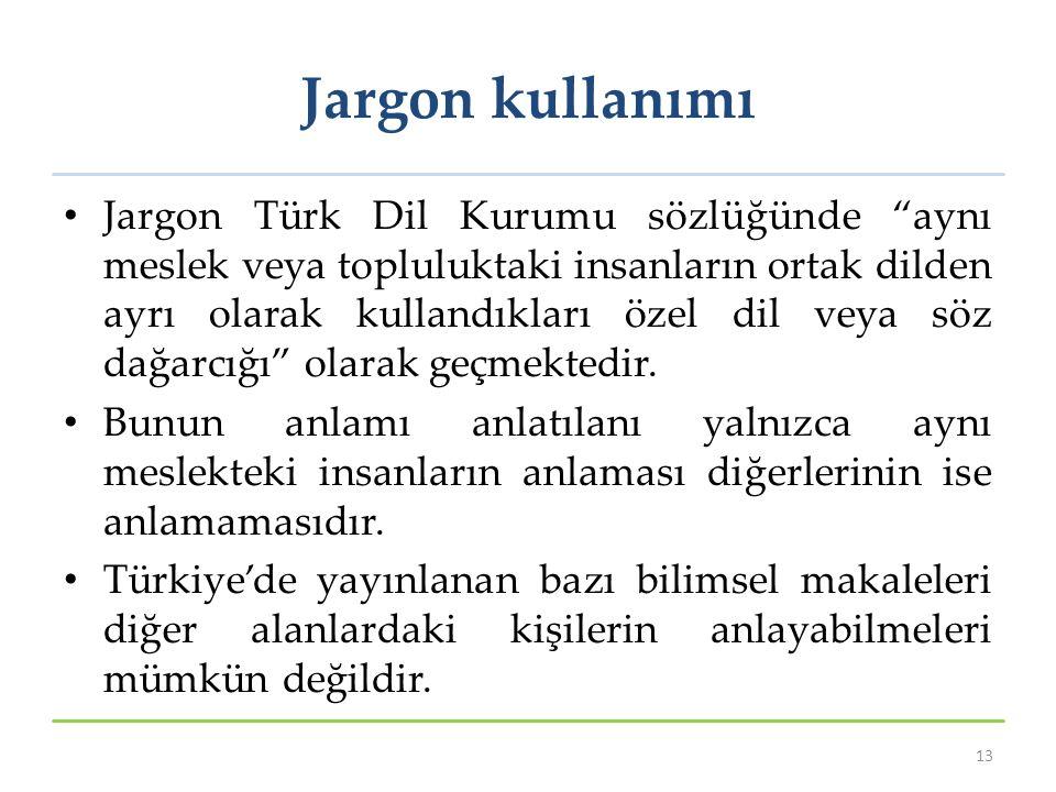 """Jargon kullanımı Jargon Türk Dil Kurumu sözlüğünde """"aynı meslek veya topluluktaki insanların ortak dilden ayrı olarak kullandıkları özel dil veya söz"""