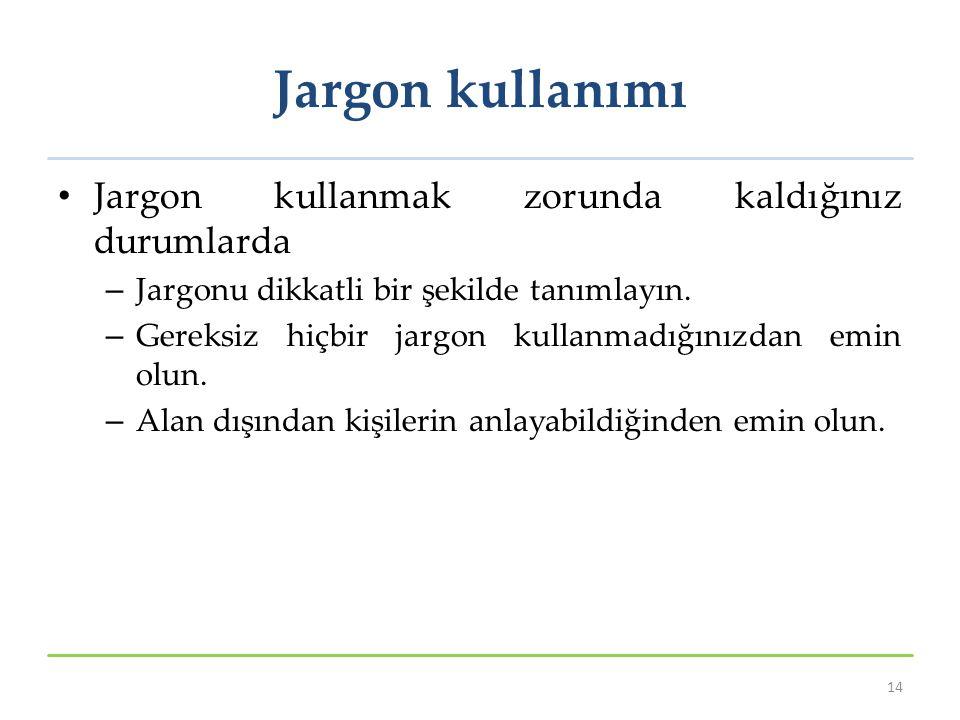 Jargon kullanımı Jargon kullanmak zorunda kaldığınız durumlarda – Jargonu dikkatli bir şekilde tanımlayın. – Gereksiz hiçbir jargon kullanmadığınızdan