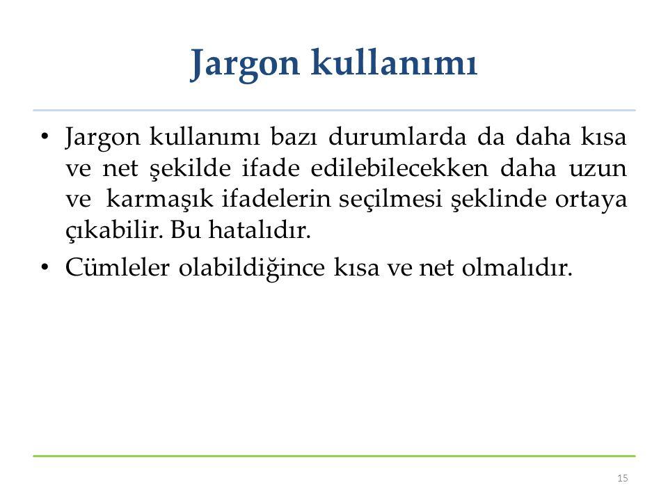 Jargon kullanımı Jargon kullanımı bazı durumlarda da daha kısa ve net şekilde ifade edilebilecekken daha uzun ve karmaşık ifadelerin seçilmesi şeklind