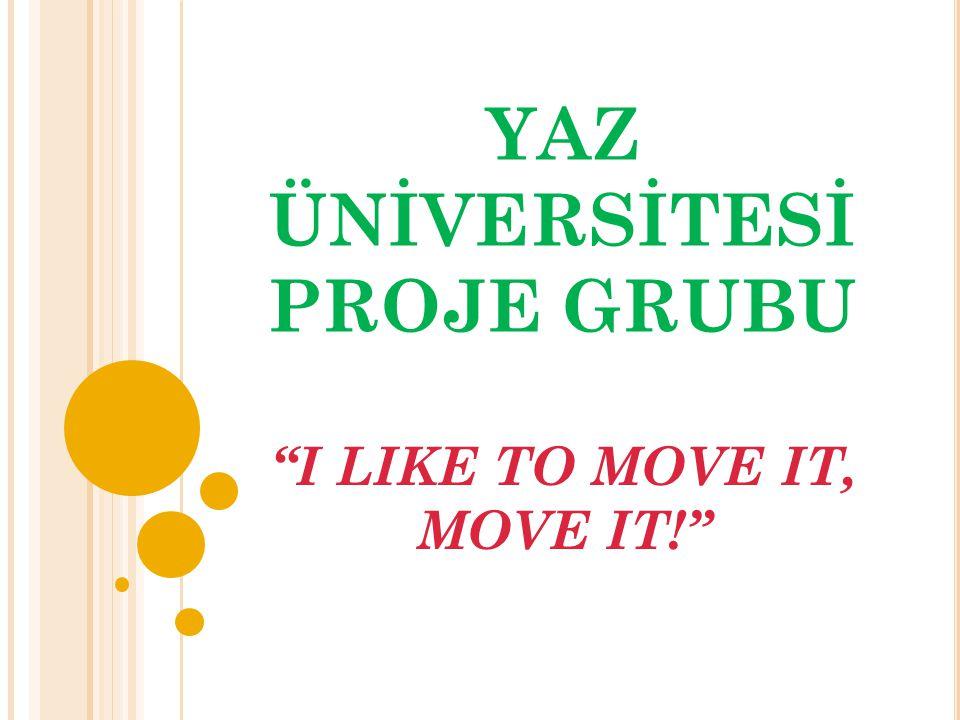 YAZ ÜNİVERSİTESİ PROJE GRUBU I LIKE TO MOVE IT, MOVE IT!
