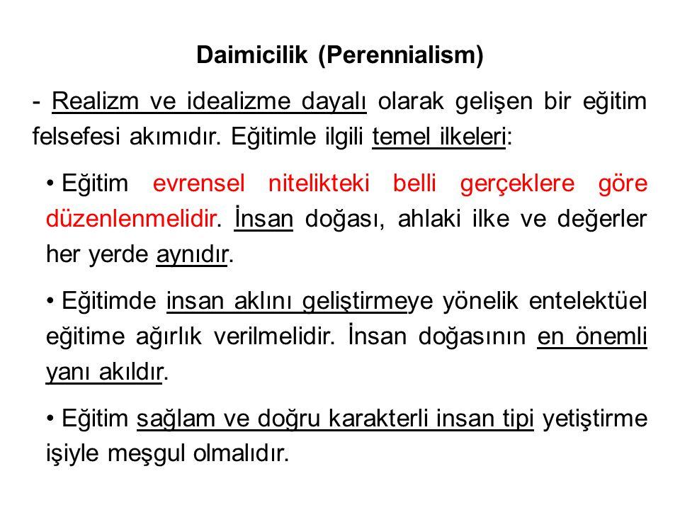 Daimicilik (Perennialism) - Realizm ve idealizme dayalı olarak gelişen bir eğitim felsefesi akımıdır.