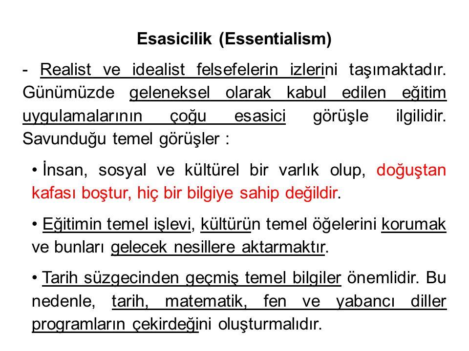 Esasicilik (Essentialism) - Realist ve idealist felsefelerin izlerini taşımaktadır.
