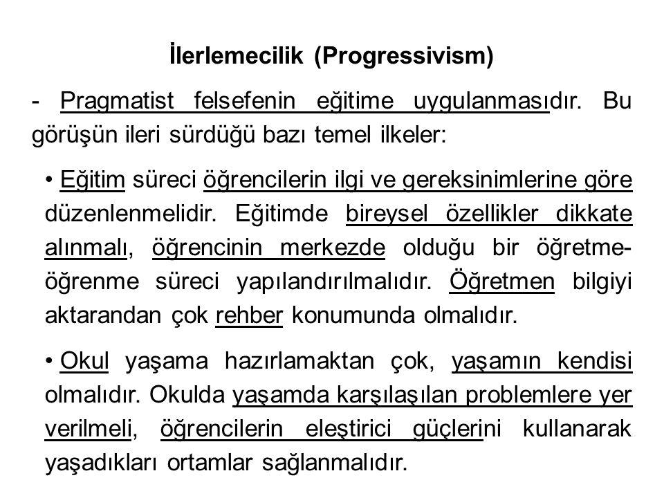 İlerlemecilik (Progressivism) - Pragmatist felsefenin eğitime uygulanmasıdır.