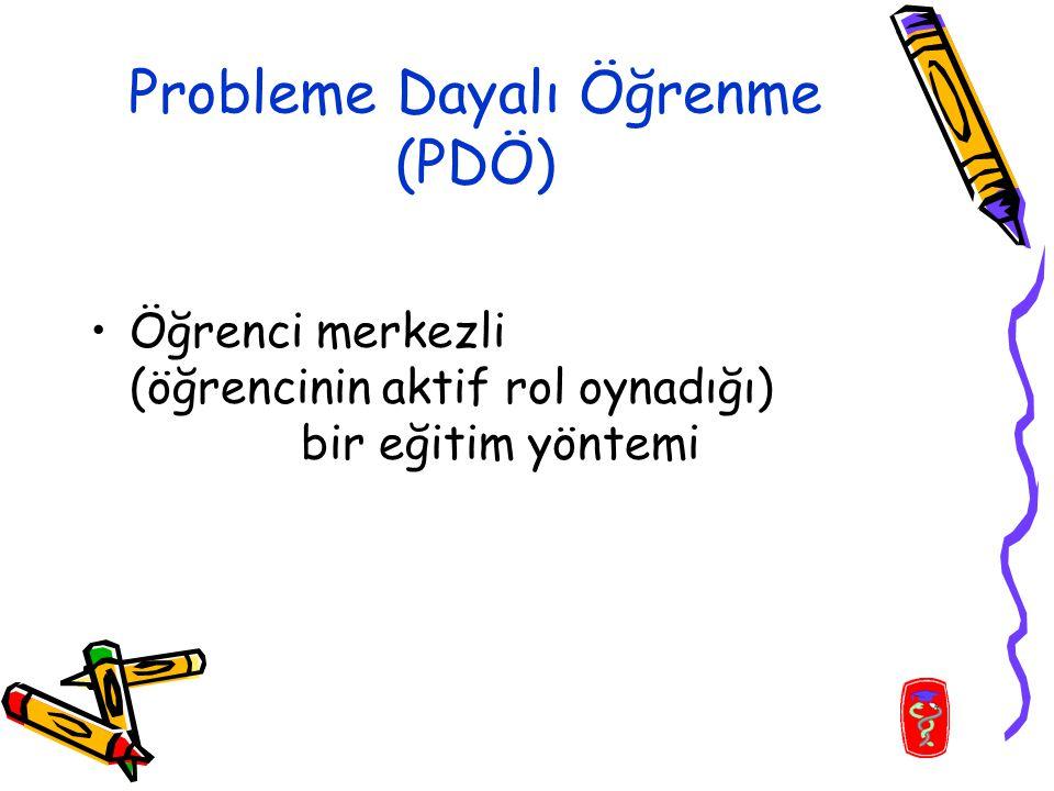 Probleme Dayalı Öğrenme (PDÖ) Öğrenci merkezli (öğrencinin aktif rol oynadığı) bir eğitim yöntemi
