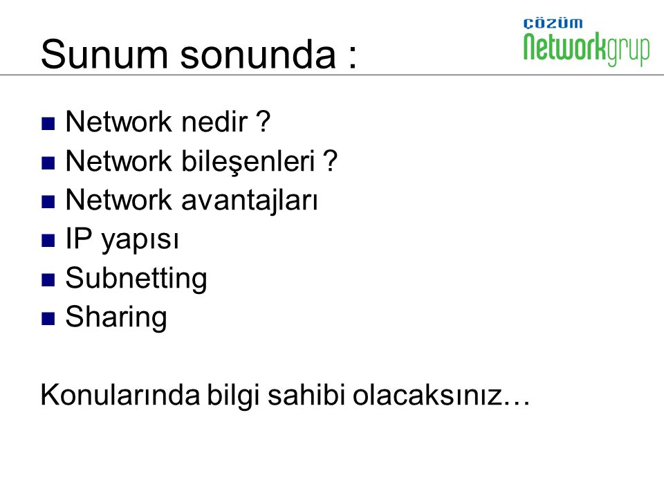 Sunum sonunda : Network nedir ? Network bileşenleri ? Network avantajları IP yapısı Subnetting Sharing Konularında bilgi sahibi olacaksınız…