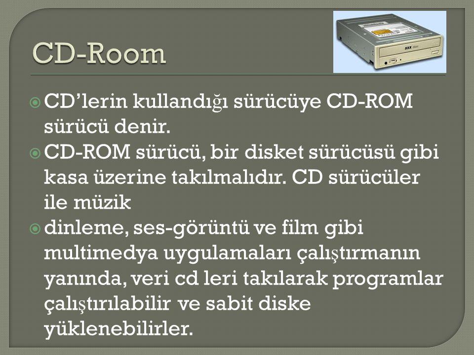  CD'lerin kullandı ğ ı sürücüye CD-ROM sürücü denir.  CD-ROM sürücü, bir disket sürücüsü gibi kasa üzerine takılmalıdır. CD sürücüler ile müzik  di