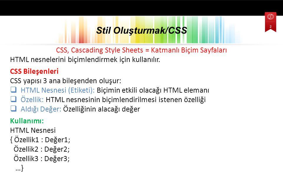 CSS, Cascading Style Sheets = Katmanlı Biçim Sayfaları HTML nesnelerini biçimlendirmek için kullanılır. CSS Bileşenleri CSS yapısı 3 ana bileşenden ol