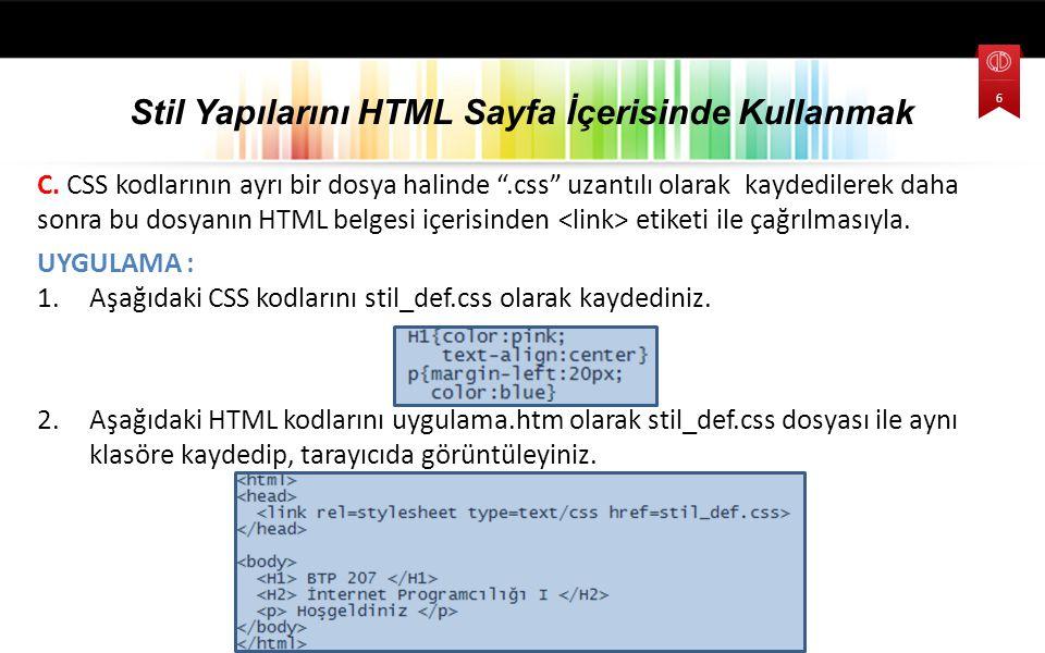 """C. CSS kodlarının ayrı bir dosya halinde """".css"""" uzantılı olarak kaydedilerek daha sonra bu dosyanın HTML belgesi içerisinden etiketi ile çağrılmasıyla"""