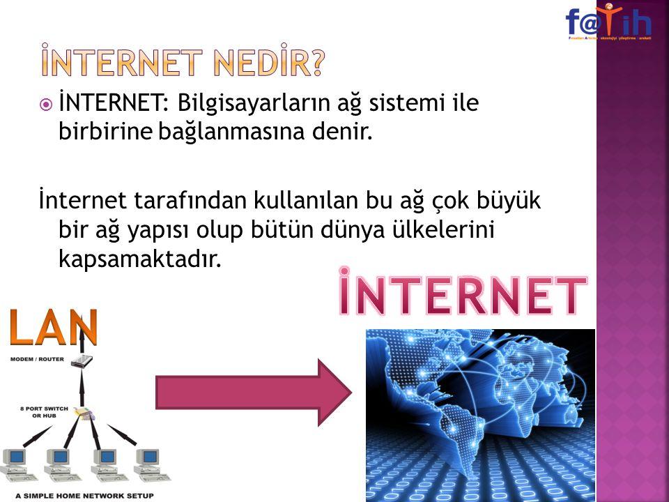  İNTERNET: Bilgisayarların ağ sistemi ile birbirine bağlanmasına denir. İnternet tarafından kullanılan bu ağ çok büyük bir ağ yapısı olup bütün dünya