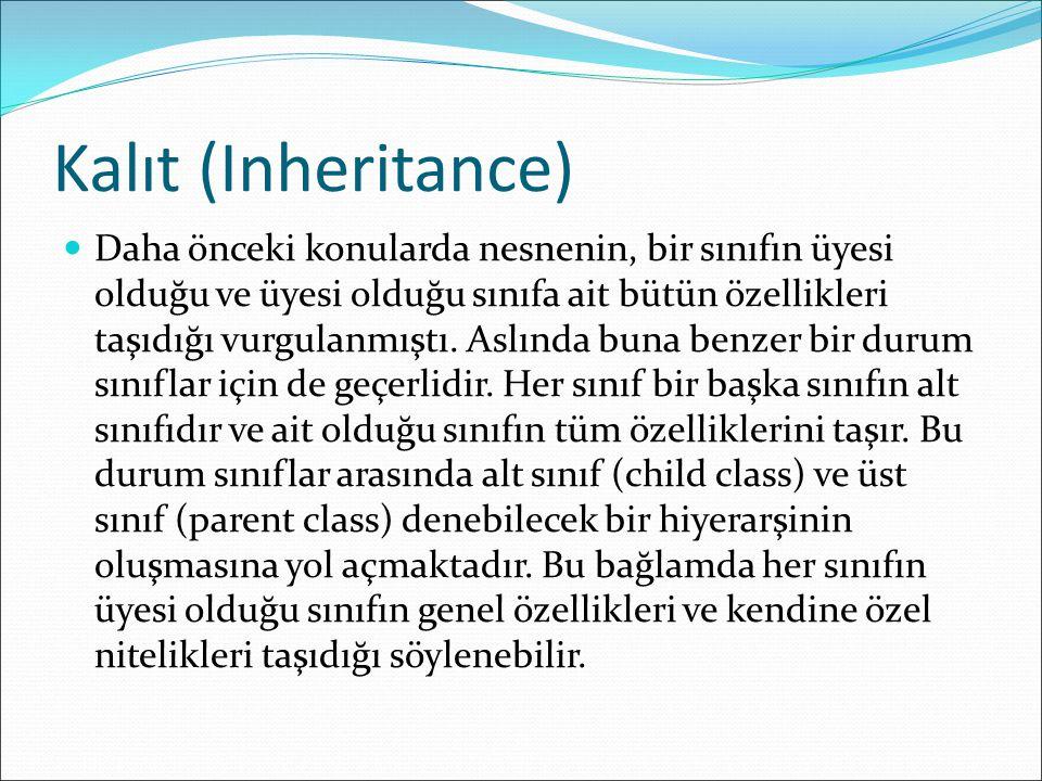 Kalıt (Inheritance) Daha önceki konularda nesnenin, bir sınıfın üyesi olduğu ve üyesi olduğu sınıfa ait bütün özellikleri taşıdığı vurgulanmıştı.