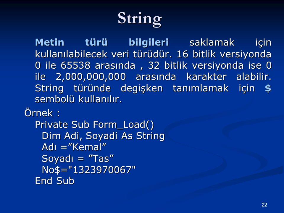 22String Metin türü bilgileri saklamak için kullanılabilecek veri türüdür. 16 bitlik versiyonda 0 ile 65538 arasında, 32 bitlik versiyonda ise 0 ile 2