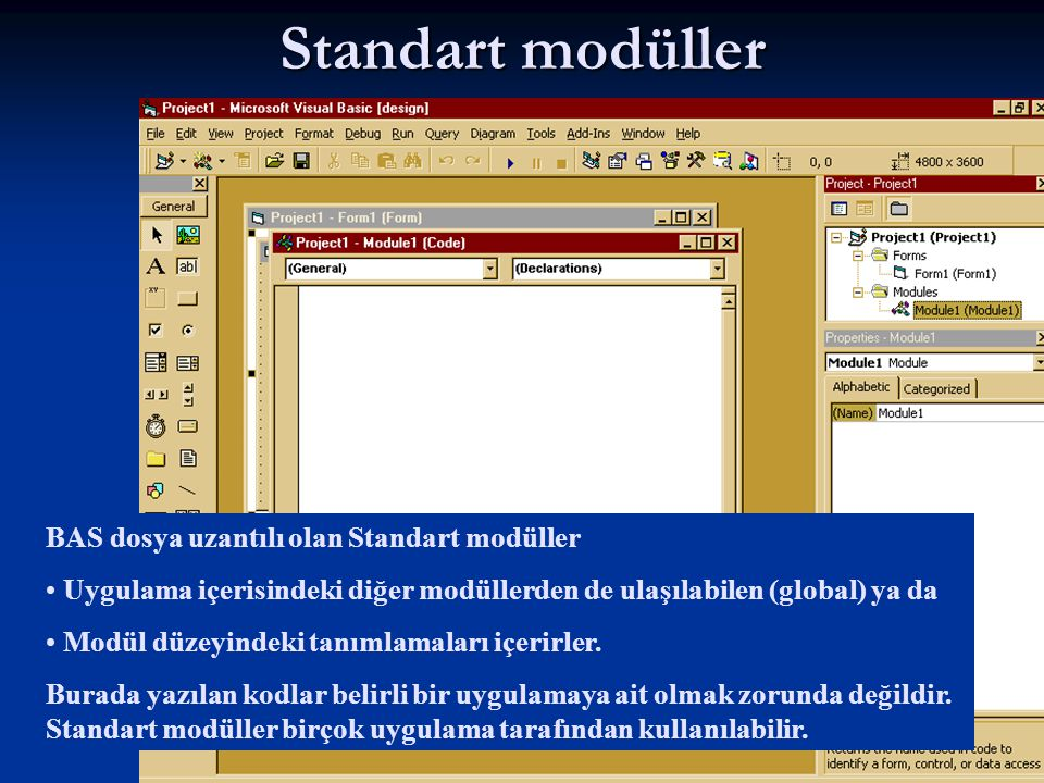 9 Standart modüller BAS dosya uzantılı olan Standart modüller Uygulama içerisindeki diğer modüllerden de ulaşılabilen (global) ya da Modül düzeyindeki tanımlamaları içerirler.