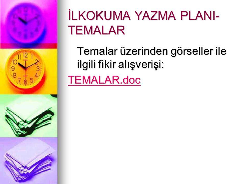 İLKOKUMA YAZMA PLANI- TEMALAR Temalar üzerinden görseller ile ilgili fikir alışverişi: TEMALAR.doc