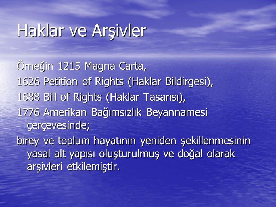 Haklar ve Arşivler Örneğin 1215 Magna Carta, 1626 Petition of Rights (Haklar Bildirgesi), 1688 Bill of Rights (Haklar Tasarısı), 1776 Amerikan Bağımsı