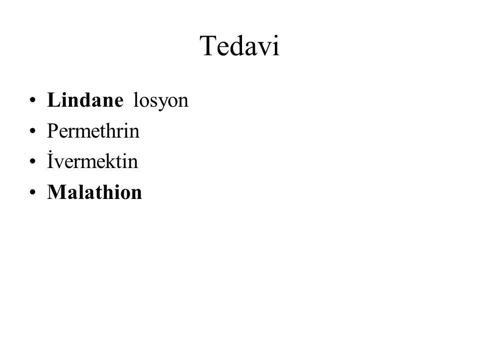 Tedavi Lindane losyon Permethrin İvermektin Malathion