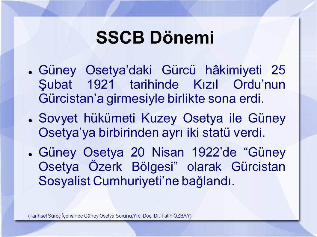 SSCB Dönemi Güney Osetya'daki Gürcü hâkimiyeti 25 Şubat 1921 tarihinde Kızıl Ordu'nun Gürcistan'a girmesiyle birlikte sona erdi. Sovyet hükümeti Kuzey