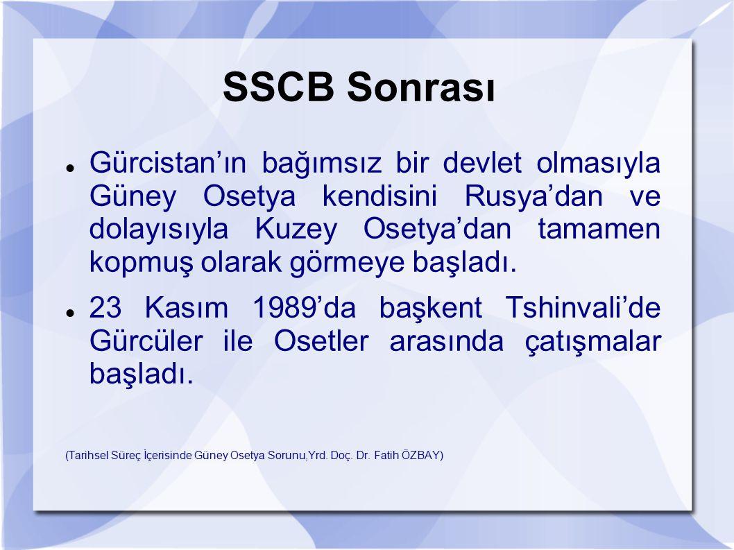 SSCB Sonrası Gürcistan'ın bağımsız bir devlet olmasıyla Güney Osetya kendisini Rusya'dan ve dolayısıyla Kuzey Osetya'dan tamamen kopmuş olarak görmeye