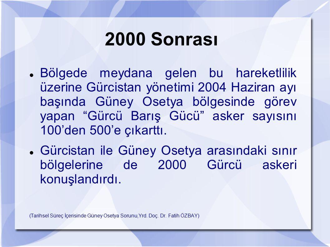 """2000 Sonrası Bölgede meydana gelen bu hareketlilik üzerine Gürcistan yönetimi 2004 Haziran ayı başında Güney Osetya bölgesinde görev yapan """"Gürcü Barı"""