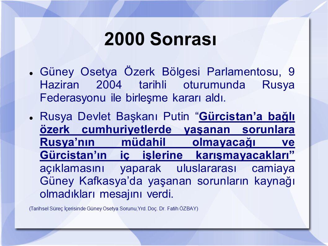 2000 Sonrası Güney Osetya Özerk Bölgesi Parlamentosu, 9 Haziran 2004 tarihli oturumunda Rusya Federasyonu ile birleşme kararı aldı. Rusya Devlet Başka