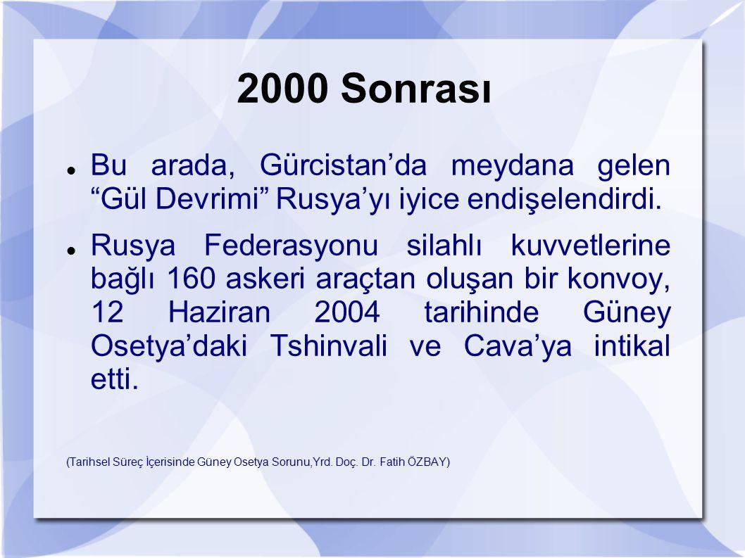 """2000 Sonrası Bu arada, Gürcistan'da meydana gelen """"Gül Devrimi"""" Rusya'yı iyice endişelendirdi. Rusya Federasyonu silahlı kuvvetlerine bağlı 160 askeri"""