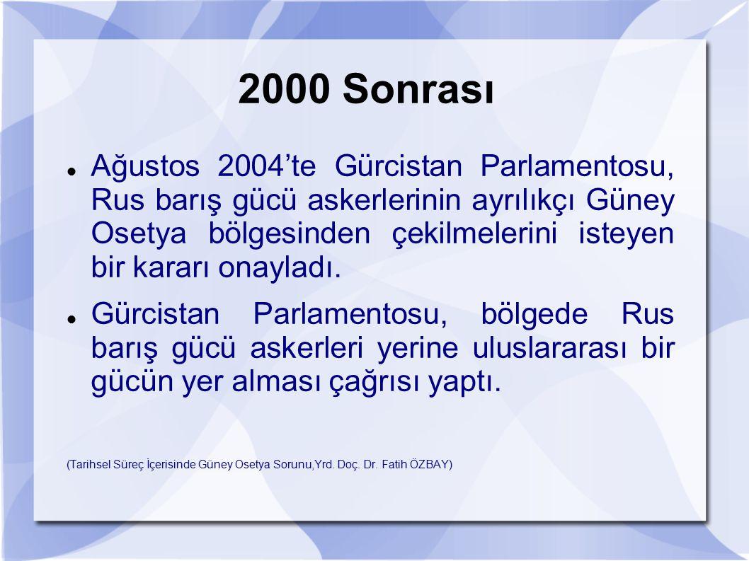 2000 Sonrası Ağustos 2004'te Gürcistan Parlamentosu, Rus barış gücü askerlerinin ayrılıkçı Güney Osetya bölgesinden çekilmelerini isteyen bir kararı o