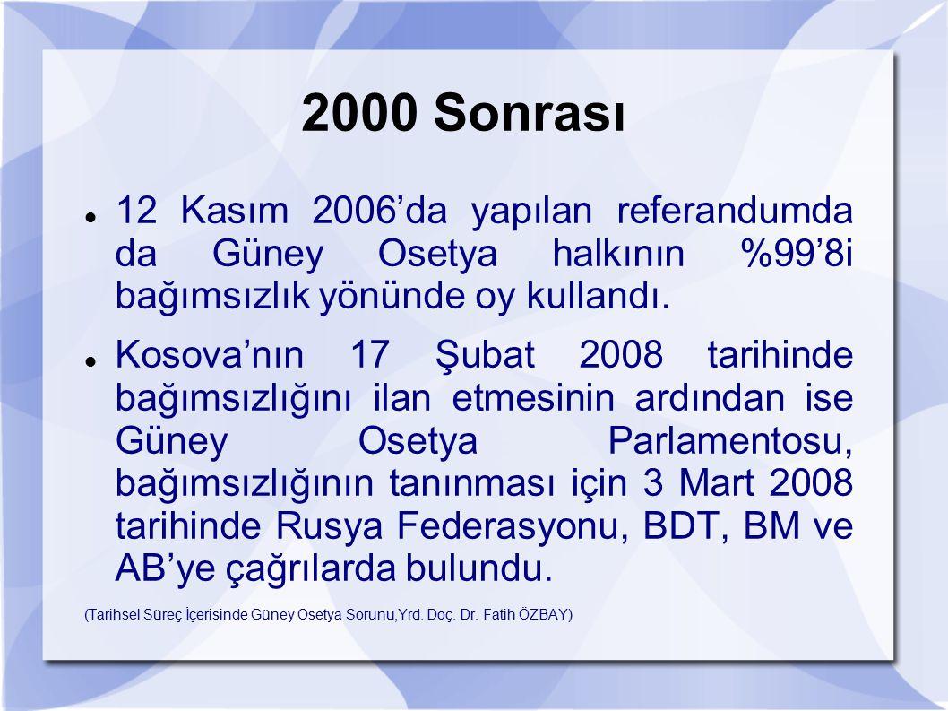 2000 Sonrası 12 Kasım 2006'da yapılan referandumda da Güney Osetya halkının %99'8i bağımsızlık yönünde oy kullandı. Kosova'nın 17 Şubat 2008 tarihinde