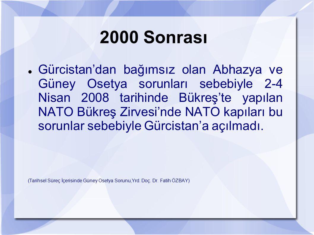 2000 Sonrası Gürcistan'dan bağımsız olan Abhazya ve Güney Osetya sorunları sebebiyle 2-4 Nisan 2008 tarihinde Bükreş'te yapılan NATO Bükreş Zirvesi'nd