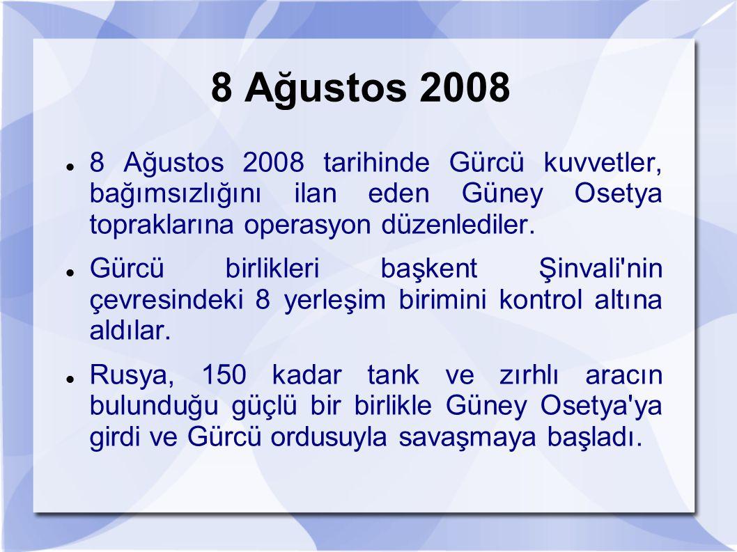 8 Ağustos 2008 8 Ağustos 2008 tarihinde Gürcü kuvvetler, bağımsızlığını ilan eden Güney Osetya topraklarına operasyon düzenlediler. Gürcü birlikleri b