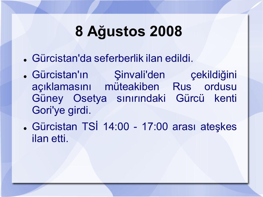 8 Ağustos 2008 Gürcistan'da seferberlik ilan edildi. Gürcistan'ın Şinvali'den çekildiğini açıklamasını müteakiben Rus ordusu Güney Osetya sınırındaki