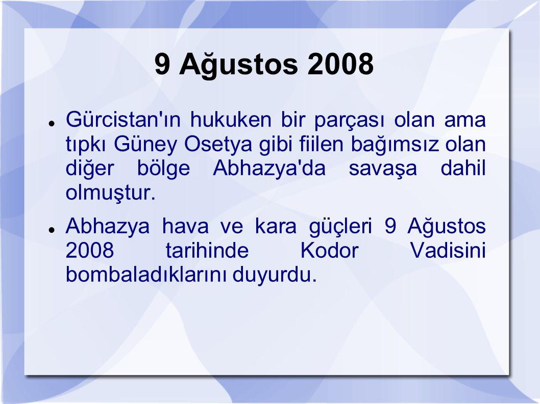 9 Ağustos 2008 Gürcistan'ın hukuken bir parçası olan ama tıpkı Güney Osetya gibi fiilen bağımsız olan diğer bölge Abhazya'da savaşa dahil olmuştur. Ab