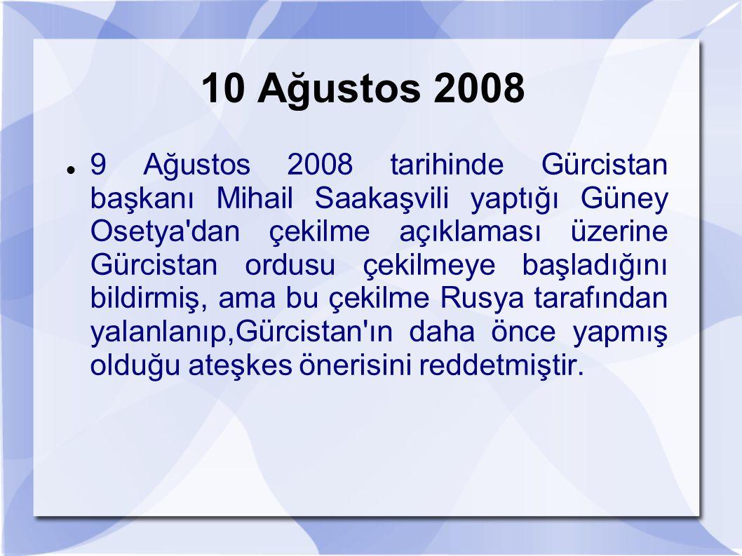 10 Ağustos 2008 9 Ağustos 2008 tarihinde Gürcistan başkanı Mihail Saakaşvili yaptığı Güney Osetya'dan çekilme açıklaması üzerine Gürcistan ordusu çeki