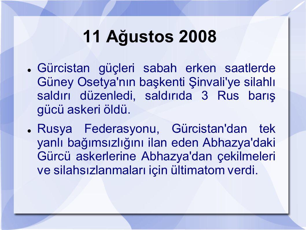 11 Ağustos 2008 Gürcistan güçleri sabah erken saatlerde Güney Osetya'nın başkenti Şinvali'ye silahlı saldırı düzenledi, saldırıda 3 Rus barış gücü ask