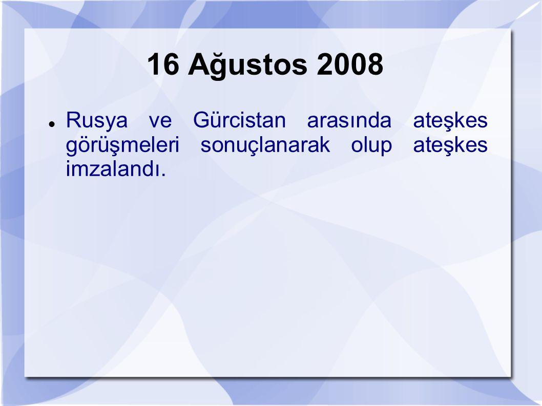 16 Ağustos 2008 Rusya ve Gürcistan arasında ateşkes görüşmeleri sonuçlanarak olup ateşkes imzalandı.