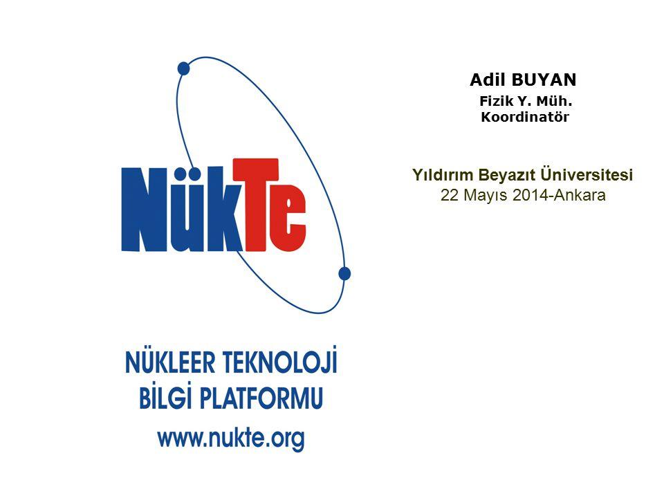 Adil BUYAN Fizik Y. Müh. Koordinatör Yıldırım Beyazıt Üniversitesi 22 Mayıs 2014-Ankara