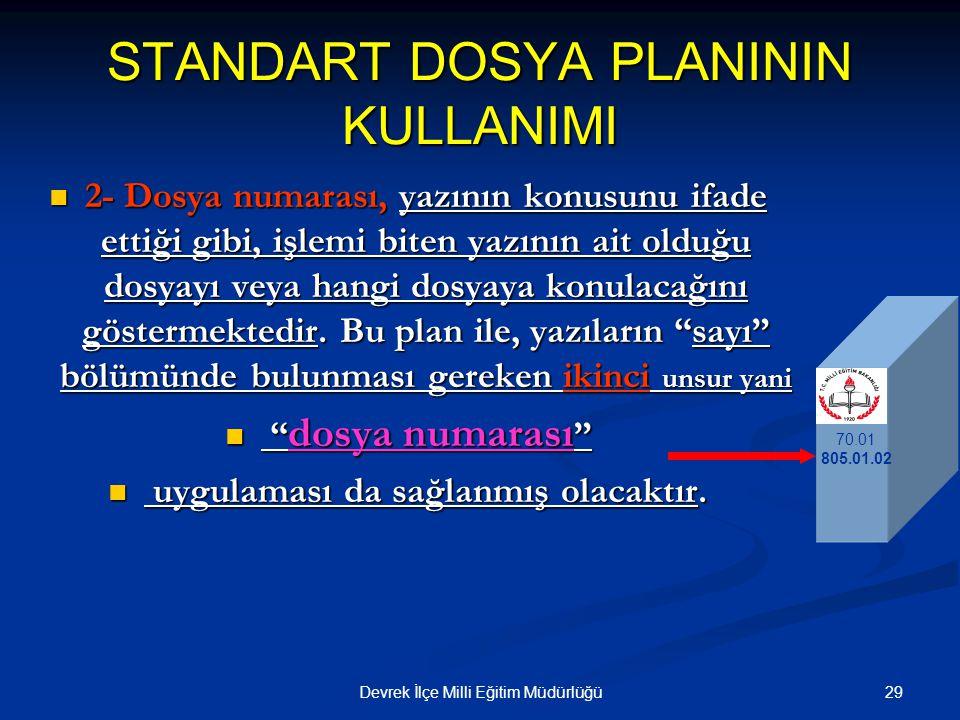 29Devrek İlçe Milli Eğitim Müdürlüğü STANDART DOSYA PLANININ KULLANIMI 2- Dosya numarası, yazının konusunu ifade ettiği gibi, işlemi biten yazının ait