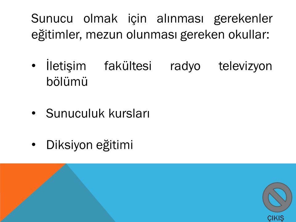Sunucu olmak için alınması gerekenler eğitimler, mezun olunması gereken okullar: İletişim fakültesi radyo televizyon bölümü Sunuculuk kursları Diksiyo